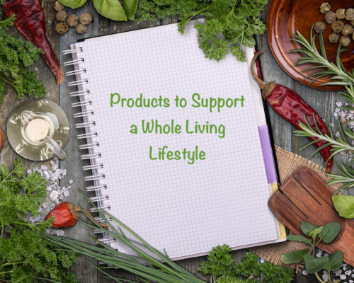 Products to Support a Whole Living Lifestyle